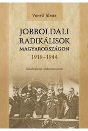 Jobboldali radikálisok Magyarországon 1919-1944 - Vonyó József - Régikönyvek
