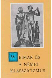 Weimar és a német klasszicizmus - Walkó György - Régikönyvek