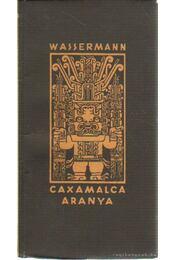 Caxamalca aranya - Wassermann Jakob - Régikönyvek
