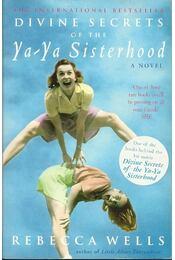 Divine Secrets of the Ya-Ya Sisterhood - Wells, Rebecca - Régikönyvek