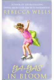 Ya-Yas in Bloom - Wells, Rebecca - Régikönyvek