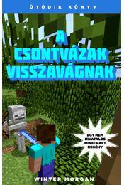 A csontvázak visszavágnak - Egy nem hivatalos Minecraft regény - Winter Morgan - Régikönyvek