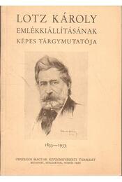 Lotz Károly emlékkiállításának képes tárgymutatója 1833-1933 - Ybl Ervin, ifj. Wlassics Gyula - Régikönyvek