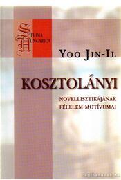 Kosztolányi novellisztikájának félelem-motívumai - Yoo Jin-Il - Régikönyvek