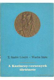 A Kazinczy-versenyek története - Z. Szabó László, Wacha Imre - Régikönyvek