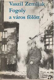 Fogoly a város fölött - Zemljak, Vaszil - Régikönyvek