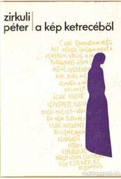 A kép ketrecéből - Zirkuli Péter - Régikönyvek