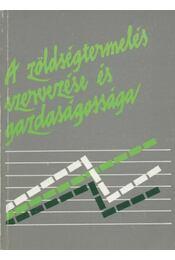 A zöldségtermelés szervezése és gazdaságossága - Régikönyvek