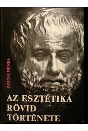 Az esztétikai rövid története - Zoltai Dénes - Régikönyvek
